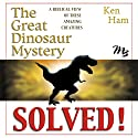 The Great Dinosaur Mystery Solved (       UNABRIDGED) by Ken Ham Narrated by Tom Dooley