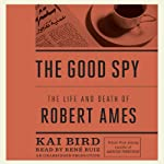 The Good Spy: The Life and Death of Robert Ames | Kai Bird