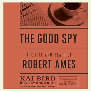 The Good Spy: The Life and Death of Robert Ames | [Kai Bird]