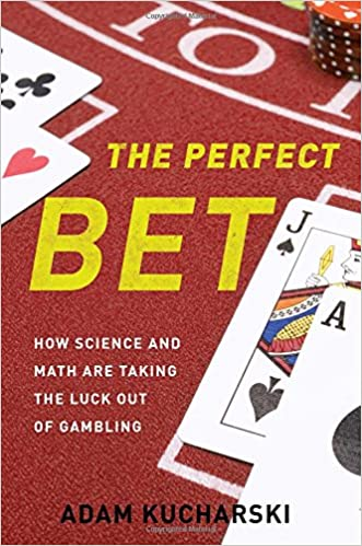 The Perfect Bet: How Science and Math Are Taking the Luck Out of Gambling written by Adam Kucharski