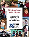 VHL Handbook Kids' Edition: A handbook for parents and kids living with von Hippel-Lindau
