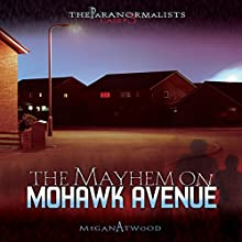 The Mayhem on Mohawk Avenue: The Paranormalists, Book 3 Audiobook by Megan Atwood Narrated by  Book Buddy Digital Media