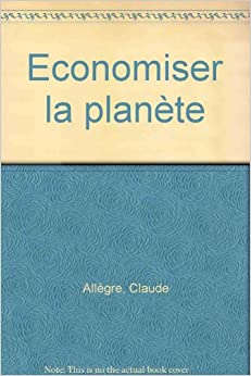 Economiser la planète: Claude Allègre: 9782253061335