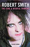 "Robert Smith: ""The Cure"" and Wishful Thinking"