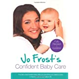 Jo Frost's Confident Baby Care: Everything You Need To Know For The First Year From UK's Most Trusted Nannyby Jo Frost
