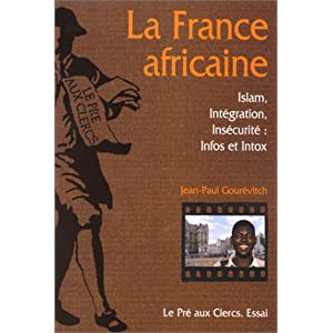 La France africaine: Islam, integration, insecurite : infos et intox : essai (French Edition) Jean Paul Gourevitch