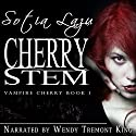 Cherry Stem: Vampire Cherry, Book 1 Audiobook by Sotia Lazu Narrated by Wendy Tremont King