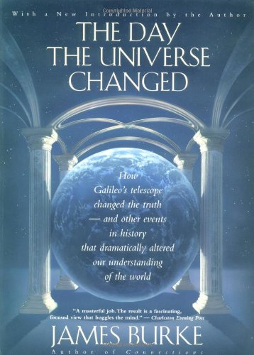 The Day the Universe Changed: How Galileo's Telescope Changed The Truth and Other Events in History That Dramatically Altered Our Understanding of the World (Back Bay Books)