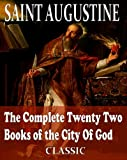 img - for The Complete Twenty Two Books of the City Of God: With Introduction by Reverend Marcus Dods (With Active Table of Contents) book / textbook / text book