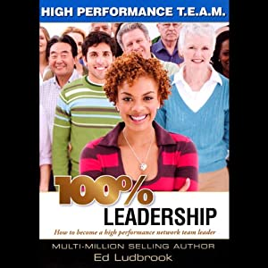 100% Leadership: High Performance TEAM | [Ed Ludbrook]