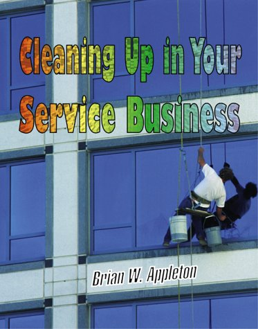 Cleaning Up in Your Service Business (Psi Successful Business Library)