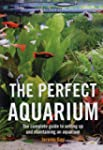 The Perfect Aquarium: The Complete Gu...