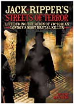 Jack the Ripper's Streets of Terror: Life During the Reign of Victorian London's Most Brutal Killer