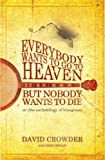 Everybody Wants to Go to Heaven, But Nobody Wants to Die (0977748006) by David Crowder