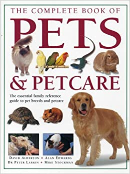 The Complete Book of Pets & Petcare: The essential family ...
