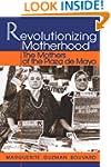 Revolutionizing Motherhood: The Mothe...