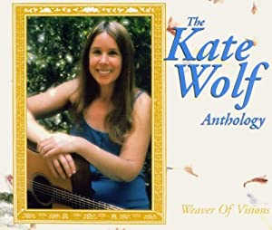 Weaver Of Visions: The Kate Wolf Anthology