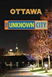 Ottawa: The Unknown City by rob mclennan (2007-10-01)