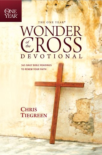 The One Year Wonder of the Cross Devotional: 365 Daily Bible Readings to Renew Your Faith (One Year Books)