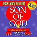 Son of God: All a Heart Needs: Jesus Calling You Child (Holy Bible Insights Collection, Book 4) Audiobook by Jeff Zahorsky Narrated by RK Meier