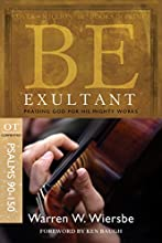 Be Exultant Psalms 90-150 Praising God for His Mighty Works The BE Series Commentary