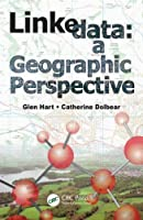 Linked Data: A Geographic Perspective Front Cover