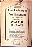 img - for The Training of an American: The Earlier Life and Letters of Walter H. Page 1855-1913 book / textbook / text book