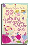- 50 Fairy Things to Make and Do (Usborne Activity Cards)