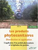 Les produits phytosanitaires : Distribution et application Tome 2, L'application d'un produit phytosanitaire et la lgislation des produits