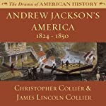 Andrew Jackson's America: 1824-1850: The Drama of American History | Christopher Collier,James Lincoln Collier