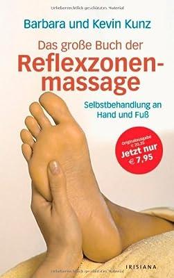 Das große Buch der Reflexzonenmassage: Selbstbehandlung an Hand und Fuß