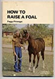 How to raise a foal (Farnam horse library)