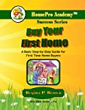 img - for Buy Your First Home: A Basic Step-by-Step Guide for First Time Home Buyers book / textbook / text book