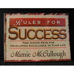 Rules for Success: Time-Tested Keys for Developing Excellence in Your Life