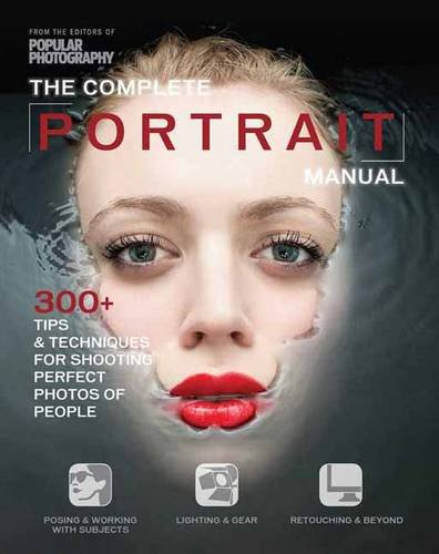Download The Complete Portrait Manual (Popular Photography): 200+ Tips and Techniques for Shooting Perfect Photos of People (Popular Photography Books)