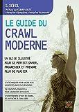 Le guide du crawl moderne: Un guide illustr� pour se perfectionner, progresser et prendre plus de plaisir