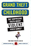 img - for Grand Theft Childhood: The Surprising Truth About Violent Video Games and What Parents Can Do by Kutner, Lawrence, Olson, Cheryl (2008) Hardcover book / textbook / text book