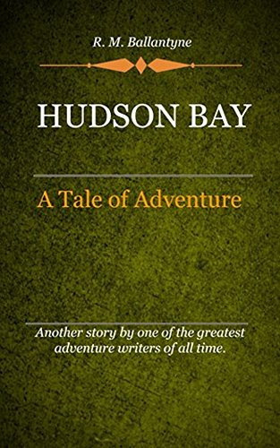 R. M. Ballantyne - The Hudson Bay Company (Illustrated)