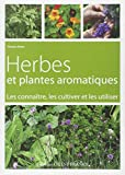 HERBES ET PLANTES AROMATIQUES, LES CONNAITRE ...