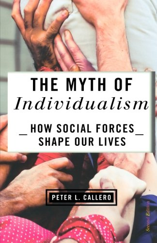 The Myth of Individualism: How Social Forces Shape Our Lives, Second Edition