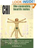The Cannabis Health Index: How to Achieve Deep(er) Healing of 100 Chronic Symptoms and Diseases by Linking the Science of Medical Marijuana with the Art of Mind-Body Consciousness