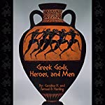 Greek Gods, Heroes, and Men | Caroline H. Harding,Samuel B. Harding