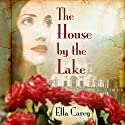 The House by the Lake Audiobook by Ella Carey Narrated by Teri Schnaubelt