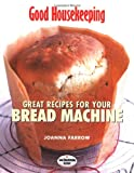 Great Recipes for Your Bread Machine (Good Housekeeping) Joanna Farrow