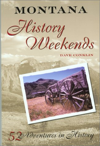 Montana History Weekends: 52 Adventures in History