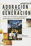 Adoración para la nueva generación: Cómo crear los mejores ambientes y programas para la iglesia de hoy (Spanish Edition) (0829763147) by Kimball, Dan