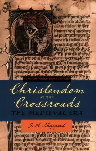 Christendom At The Crossroads : The Medieval Era, J. A. SHEPPARD