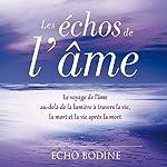 Les échos de l'âme: Le voyage de l'âme au-delà de la lumière à travers la vie, la mort et la vie après la mort | Echo Bodine