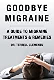 Goodbye Migraine: A Guide to Migraine Treatments & Remedies