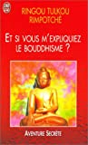 echange, troc Ringou Tulkou Rimpotché - Et si vous m'expliquiez le bouddhisme ?